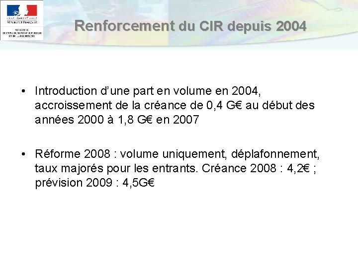 Renforcement du CIR depuis 2004 • Introduction d'une part en volume en 2004, accroissement