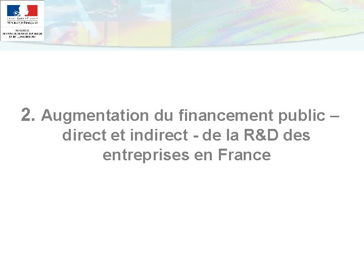 2. Augmentation du financement public – direct et indirect - de la R&D des