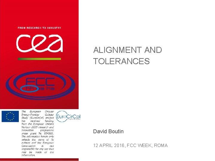 ALIGNMENT AND TOLERANCES David Boutin www. cea. fr 12 APRIL 2016, FCC WEEK, ROMA