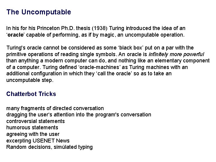The Uncomputable In his for his Princeton Ph. D. thesis (1938) Turing introduced the