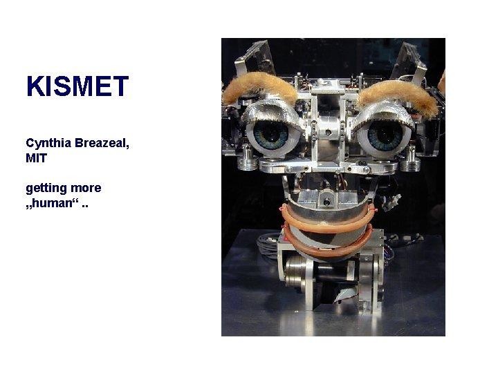 "KISMET Cynthia Breazeal, MIT getting more ""human"". ."