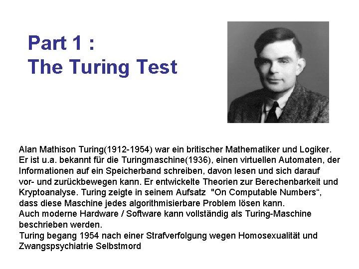 Part 1 : The Turing Test Alan Mathison Turing(1912 -1954) war ein britischer Mathematiker