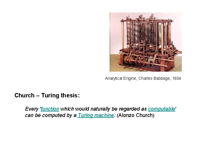 Analytical Engine, Charles Babbage, 1834 Church – Turing thesis: Every 'function which would naturally