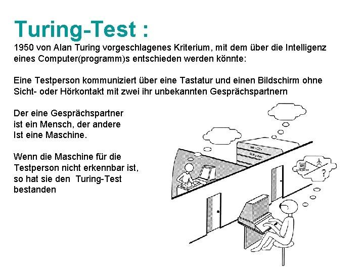 Turing-Test : 1950 von Alan Turing vorgeschlagenes Kriterium, mit dem über die Intelligenz eines