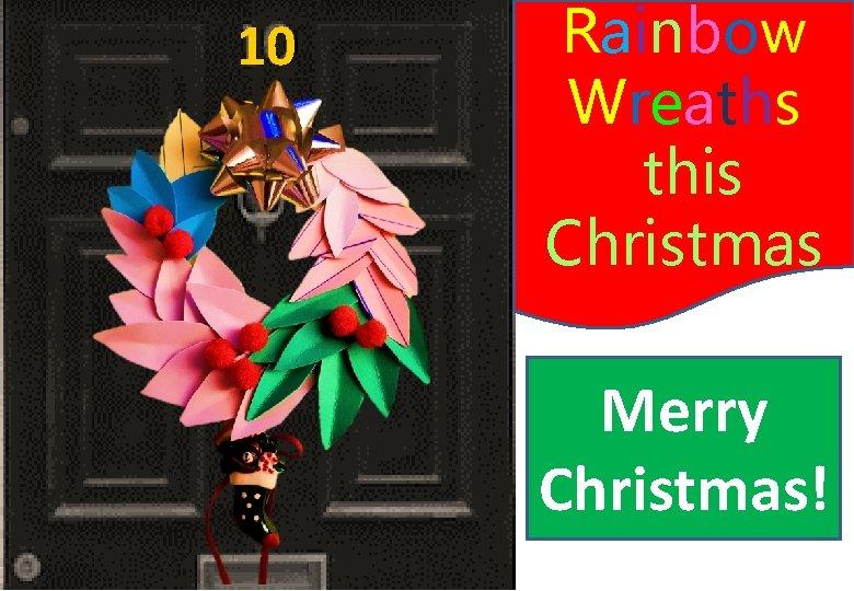 10 Rainbow Wreaths this Christmas Merry Christmas!