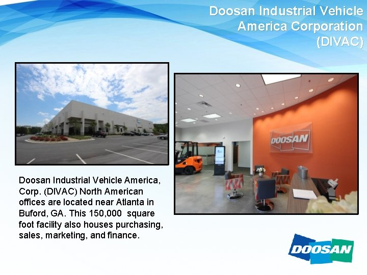 Doosan Industrial Vehicle America Corporation (DIVAC) Doosan Industrial Vehicle America, Corp. (DIVAC) North American