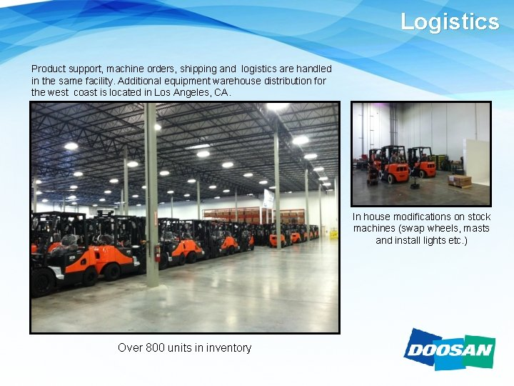 Logistics Product support, machine orders, shipping and logistics are handled in the same facility.