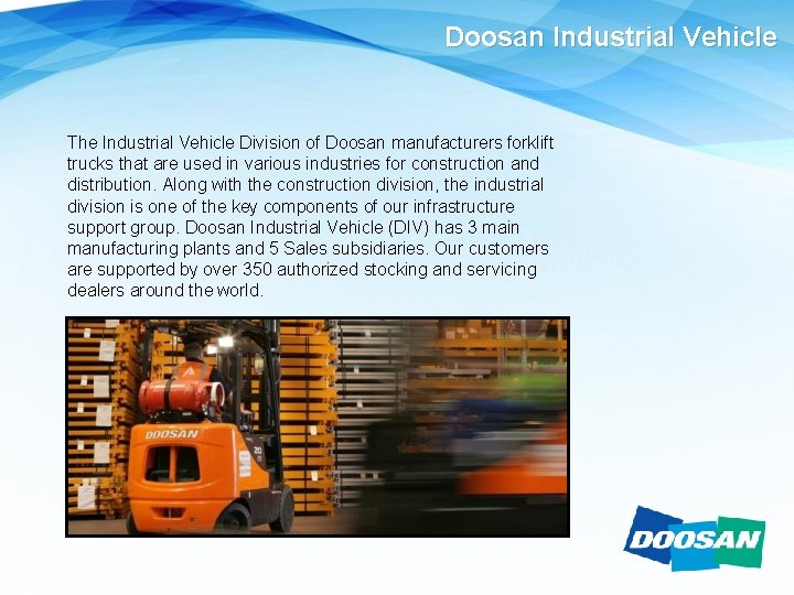 Doosan Industrial Vehicle The Industrial Vehicle Division of Doosan manufacturers forklift trucks that are