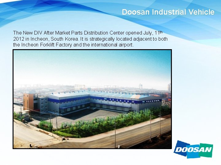 Doosan Industrial Vehicle The New DIV After Market Parts Distribution Center opened July, 11