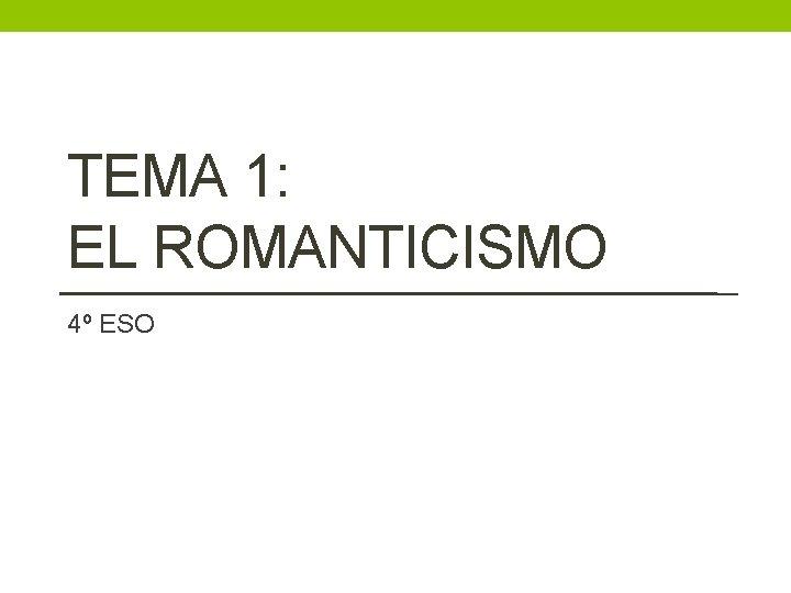 TEMA 1: EL ROMANTICISMO 4º ESO