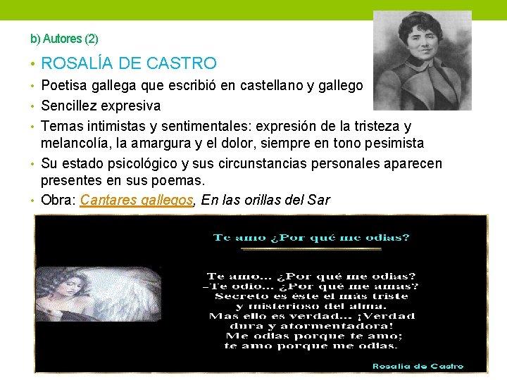 b) Autores (2) • ROSALÍA DE CASTRO • Poetisa gallega que escribió en castellano