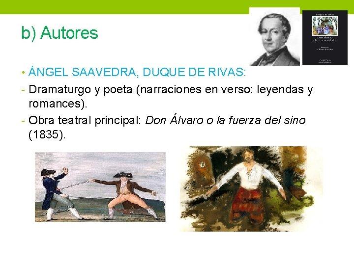 b) Autores • ÁNGEL SAAVEDRA, DUQUE DE RIVAS: - Dramaturgo y poeta (narraciones en