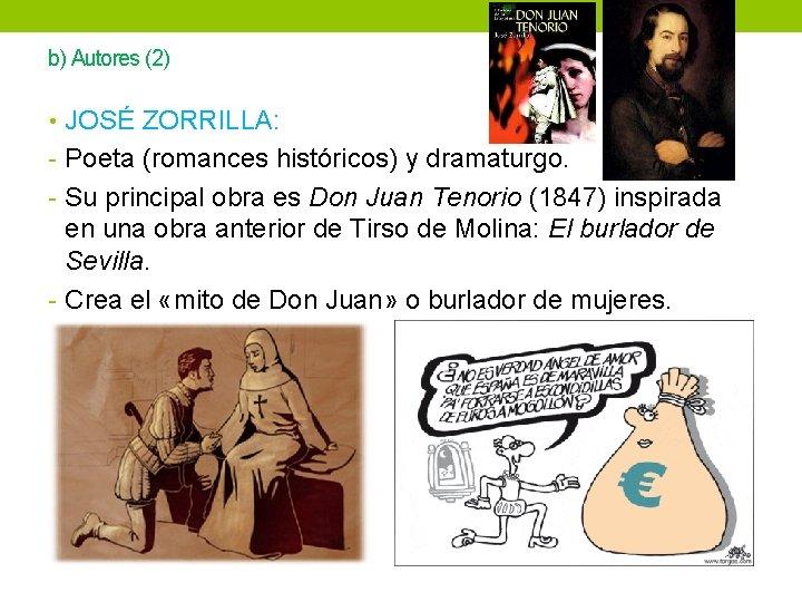 b) Autores (2) • JOSÉ ZORRILLA: - Poeta (romances históricos) y dramaturgo. - Su