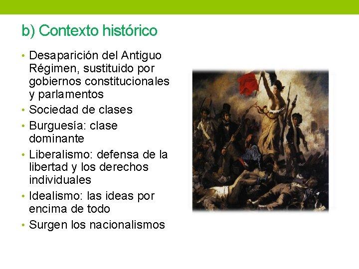 b) Contexto histórico • Desaparición del Antiguo Régimen, sustituido por gobiernos constitucionales y parlamentos