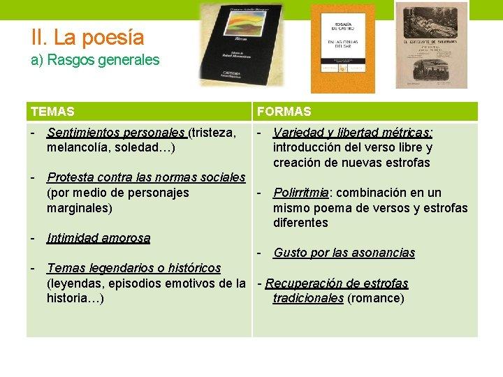II. La poesía a) Rasgos generales TEMAS FORMAS - Sentimientos personales (tristeza, melancolía, soledad…)