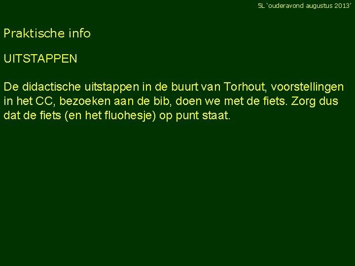 5 L 'ouderavond augustus 2013' Praktische info UITSTAPPEN De didactische uitstappen in de buurt
