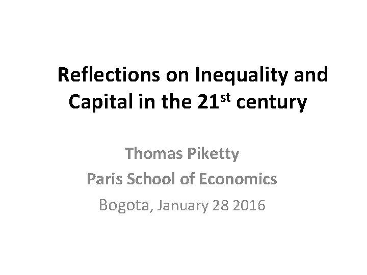 Reflections on Inequality and st Capital in the 21 century Thomas Piketty Paris