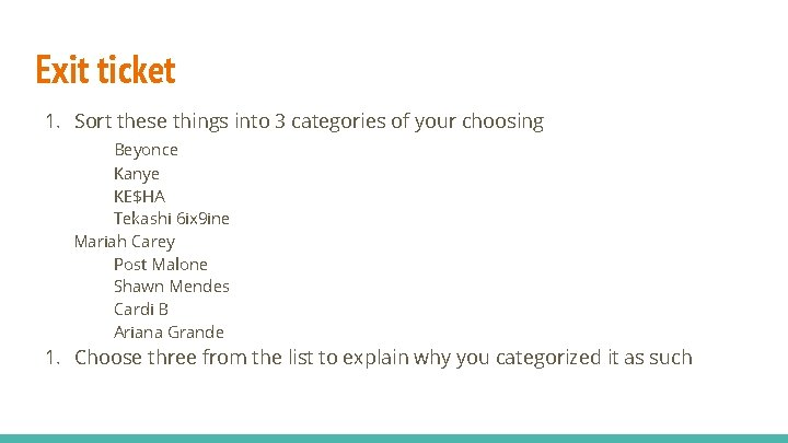 Exit ticket 1. Sort these things into 3 categories of your choosing Beyonce Kanye
