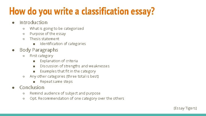 How do you write a classification essay? ● Introduction ○ ○ ○ What is