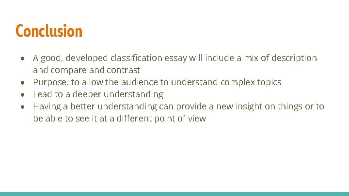 Conclusion ● A good, developed classification essay will include a mix of description and