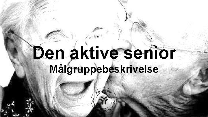 Den aktive senior Målgruppebeskrivelse