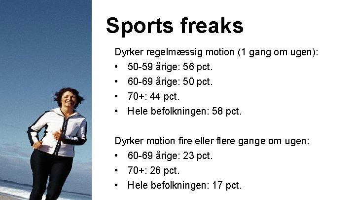 Sports freaks Dyrker regelmæssig motion (1 gang om ugen): • 50 -59 årige: 56