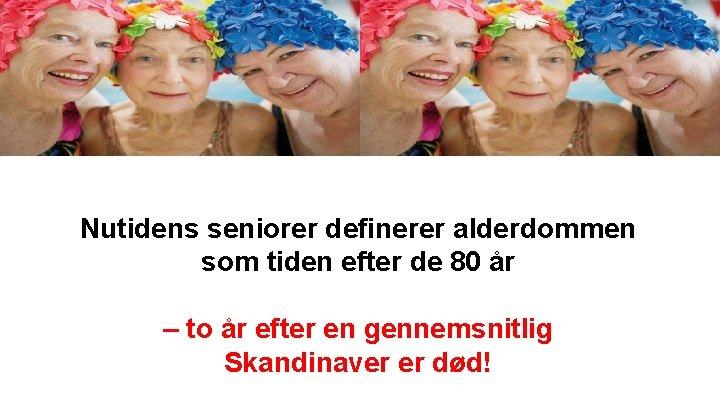 Nutidens seniorer definerer alderdommen som tiden efter de 80 år – to år efter