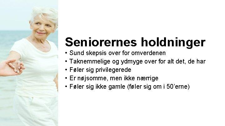Seniorernes holdninger • • • Sund skepsis over for omverdenen Taknemmelige og ydmyge over