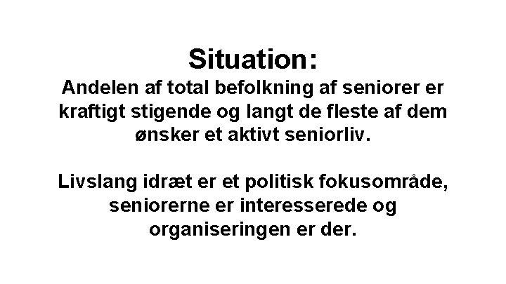 Situation: Andelen af total befolkning af seniorer er kraftigt stigende og langt de fleste