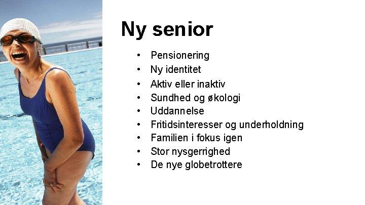 Ny senior • • • Pensionering Ny identitet Aktiv eller inaktiv Sundhed og økologi