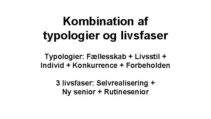 Kombination af typologier og livsfaser Typologier: Fællesskab + Livsstil + Individ + Konkurrence +