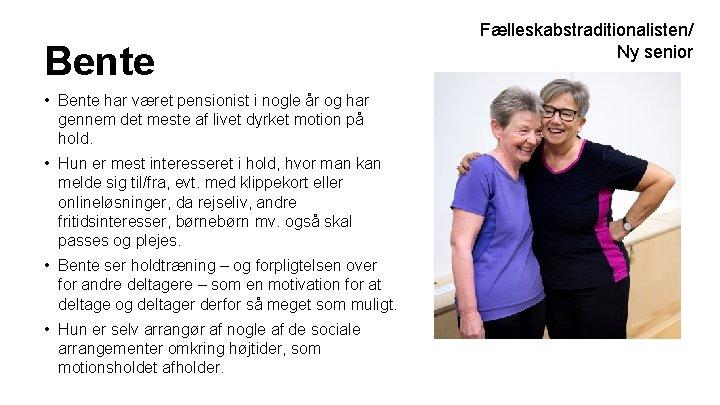 Bente • Bente har været pensionist i nogle år og har gennem det meste