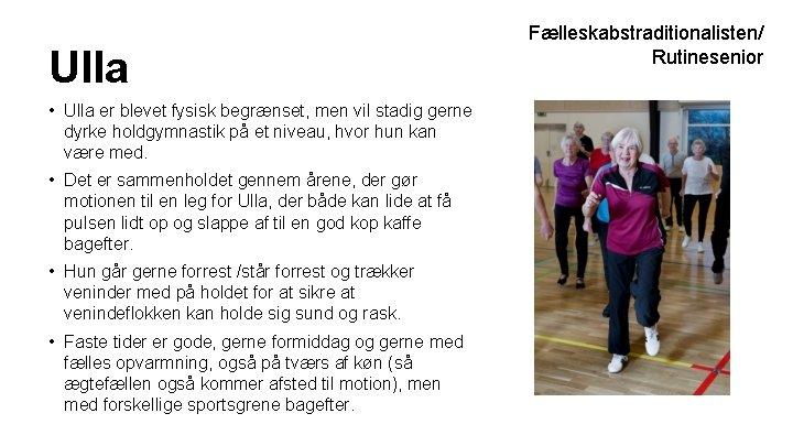 Ulla • Ulla er blevet fysisk begrænset, men vil stadig gerne dyrke holdgymnastik på