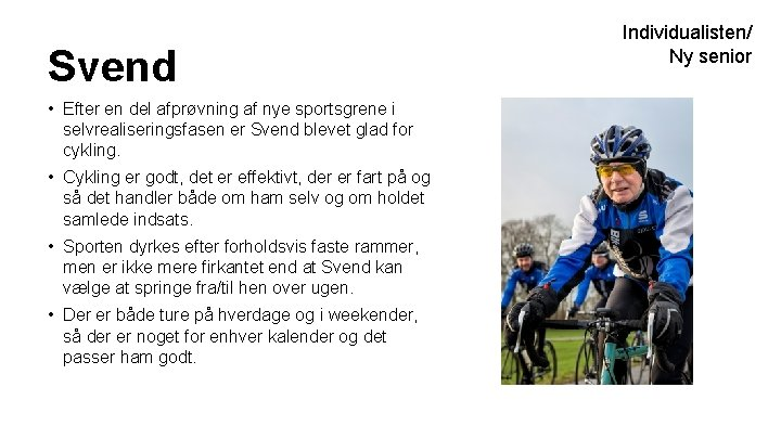 Svend • Efter en del afprøvning af nye sportsgrene i selvrealiseringsfasen er Svend blevet