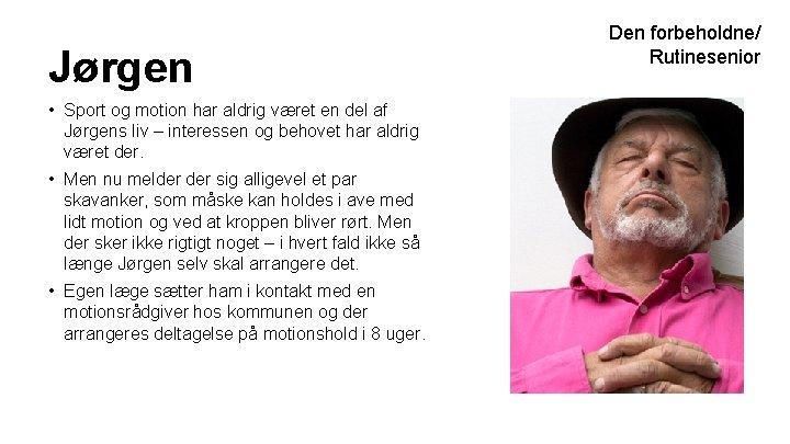 Jørgen • Sport og motion har aldrig været en del af Jørgens liv –