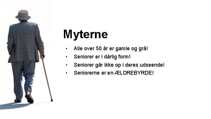 Myterne • • Alle over 50 år er gamle og grå! Seniorer er i