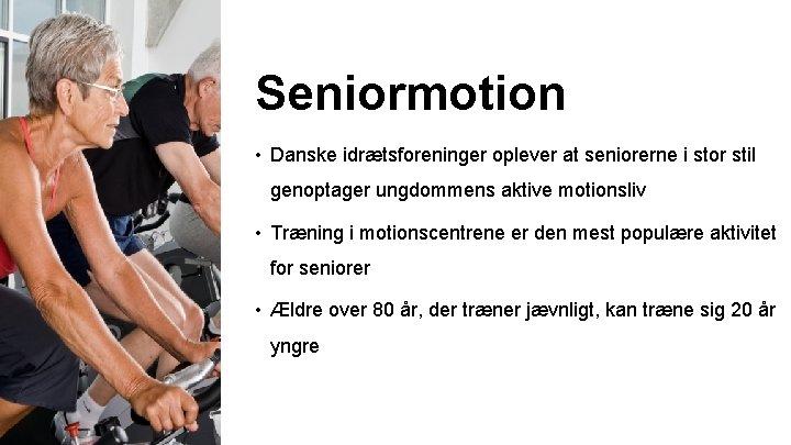 Seniormotion • Danske idrætsforeninger oplever at seniorerne i stor stil genoptager ungdommens aktive motionsliv