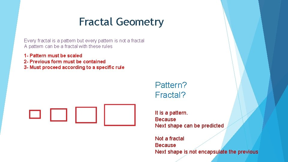 Fractal Geometry Every fractal is a pattern but every pattern is not a fractal