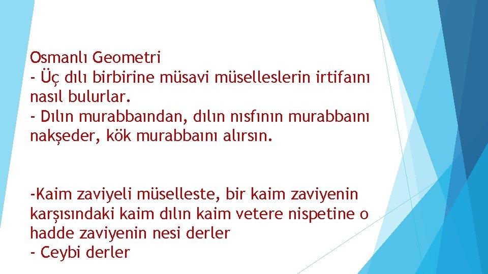 Osmanlı Geometri - Üç dılı birbirine müsavi müselleslerin irtifaını nasıl bulurlar. - Dılın murabbaından,