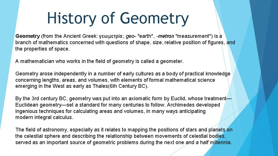 """History of Geometry (from the Ancient Greek: γεωμετρία; geo- """"earth"""", -metron """"measurement"""") is a"""