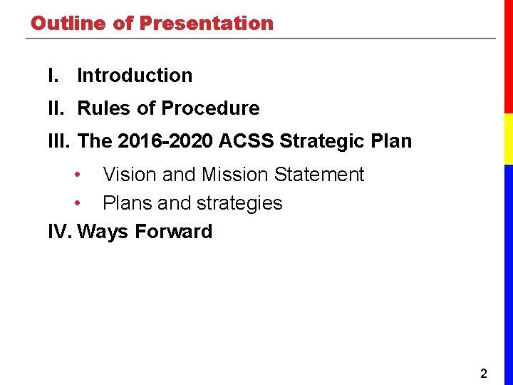 Outline of Presentation I. Introduction II. Rules of Procedure III. The 2016 -2020 ACSS