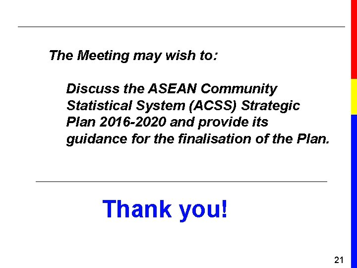 The Meeting may wish to: Discuss the ASEAN Community Statistical System (ACSS) Strategic Plan