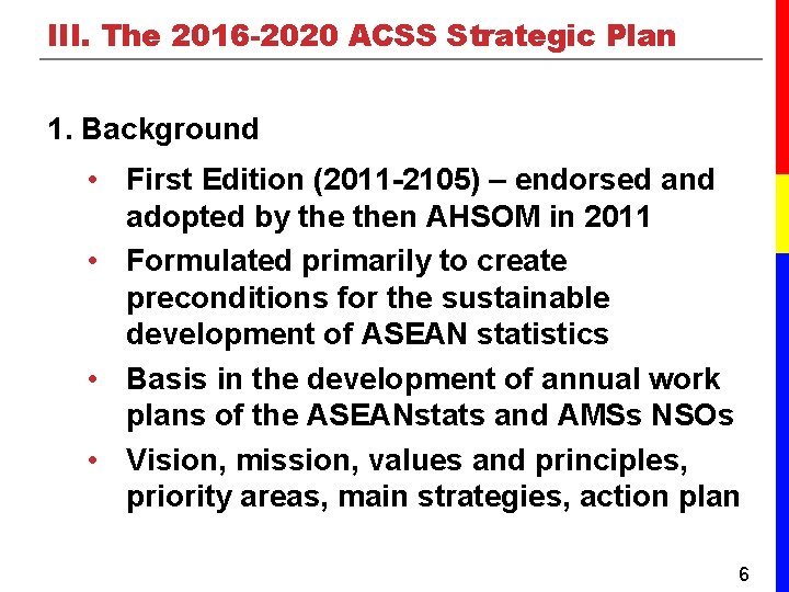 III. The 2016 -2020 ACSS Strategic Plan 1. Background • First Edition (2011 -2105)