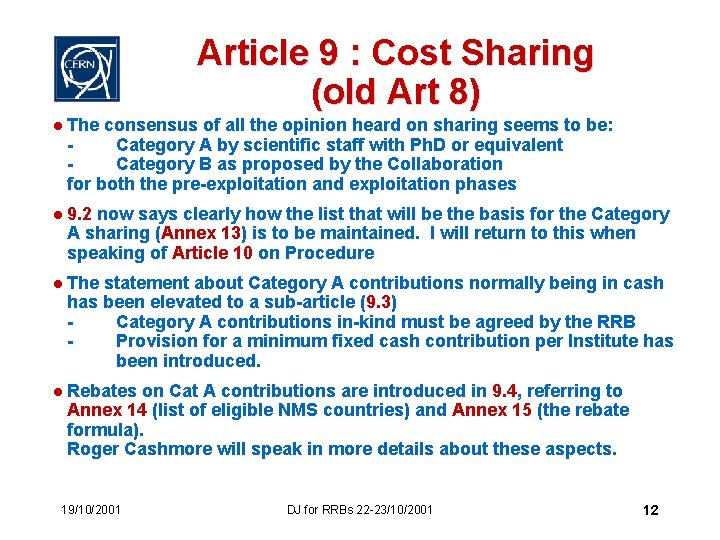 Article 9 : Cost Sharing (old Art 8) l The consensus of all the