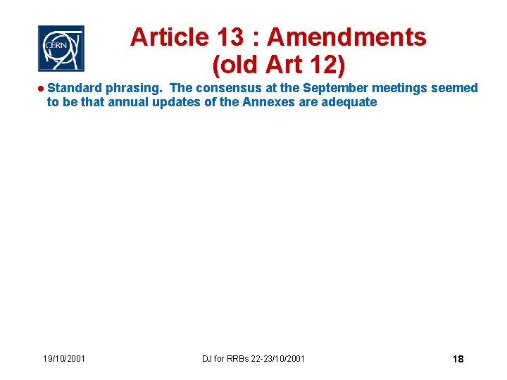 Article 13 : Amendments (old Art 12) l Standard phrasing. The consensus at the