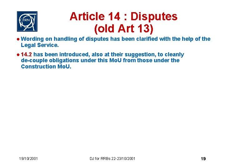 Article 14 : Disputes (old Art 13) l Wording on handling of disputes has