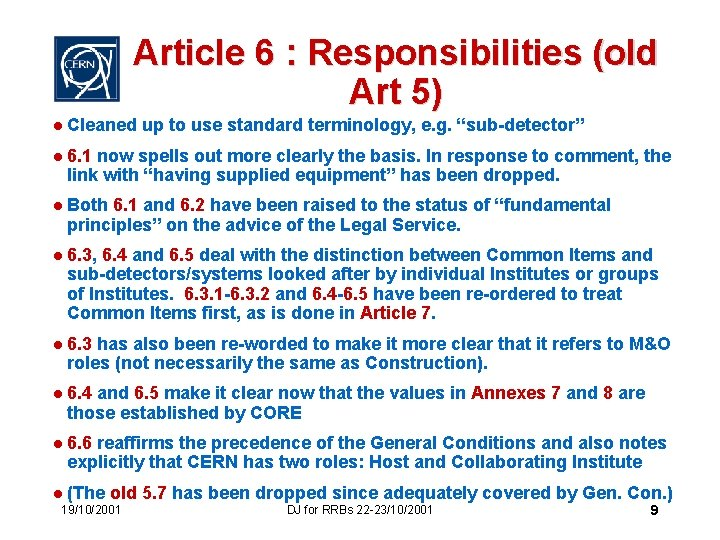 Article 6 : Responsibilities (old Art 5) l Cleaned up to use standard terminology,