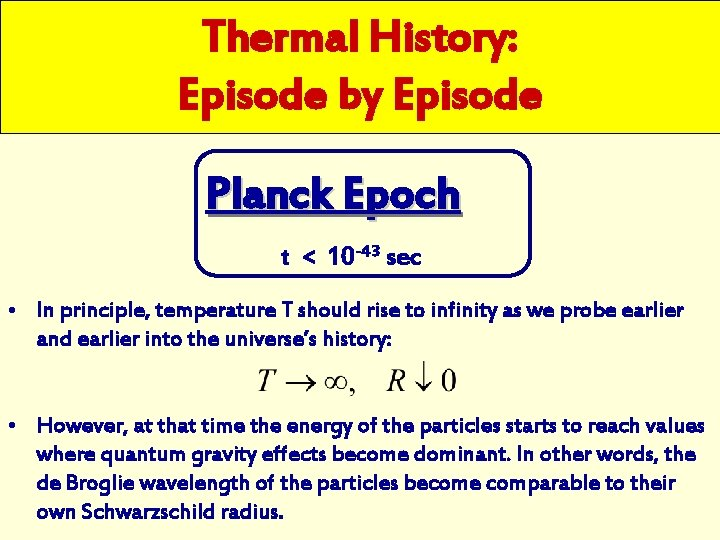 Thermal History: Episode by Episode Planck Epoch t < 10 -43 sec • In