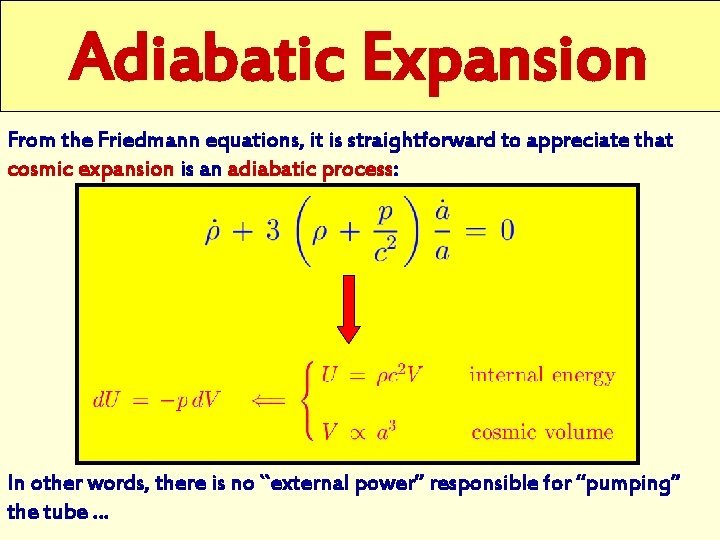 Adiabatic Expansion From the Friedmann equations, it is straightforward to appreciate that cosmic expansion