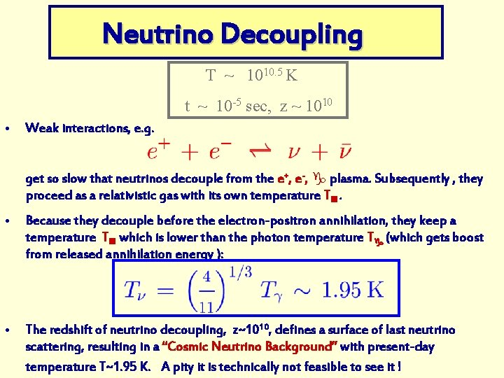 Neutrino Decoupling T ~ 1010. 5 K t ~ 10 -5 sec, z ~
